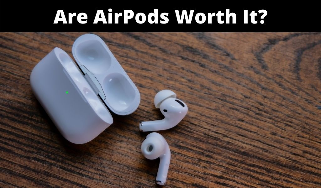 Are AirPods Worth It