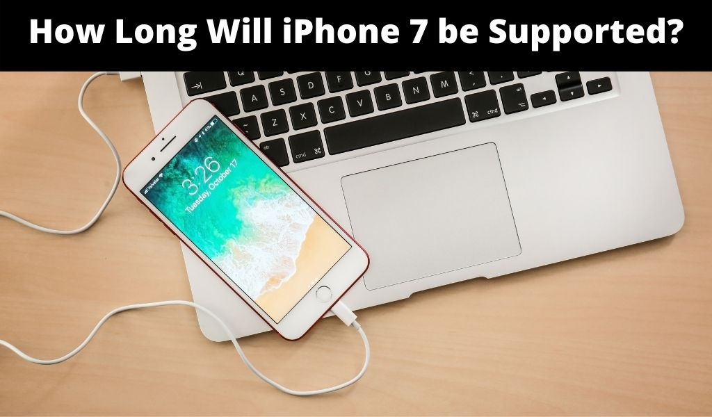 How Long Will iPhone 7 be Supported