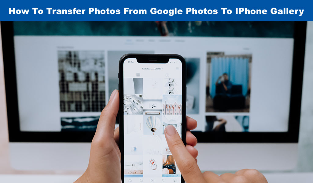 How To Transfer Photos From Google Photos To IPhone Gallery