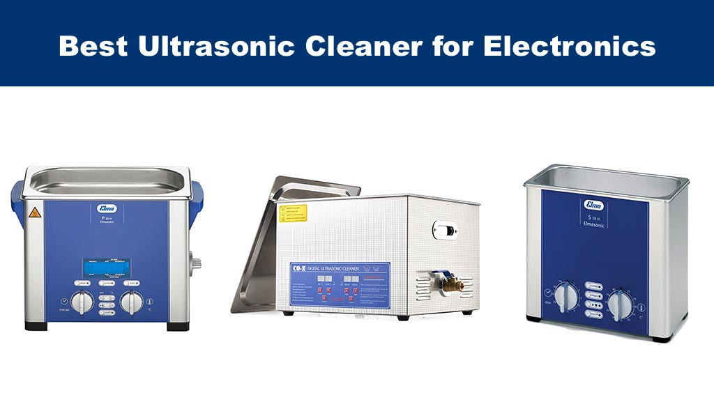 Best Ultrasonic Cleaner for Electronics