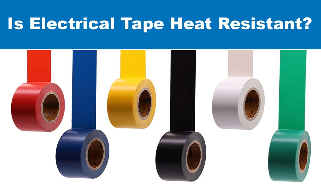 Is Electrical Tape Heat Resistant